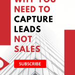 Why You Need To Capture Leads, Not Sales
