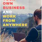 Start Your Own Business And Work From Anywhere
